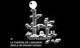 LE THÉÂTRE DE L'ABSURDE. DRÔLE DE DRAMATURGES !