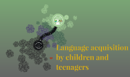 Language acquisition by children and teenagers