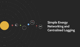 Simple Energy Networking and Centralized Logging