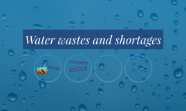 Water wastes and shortages