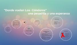 """Copy of """"Donde vuelan Los  Condores"""""""