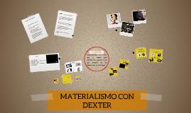 MATERIALISMO CON DEXTER
