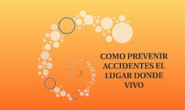 COMO PREVENIR ACCIDENTES EL LUGAR DONDE VIVO