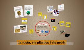 La fusta, els plàstics i els petris
