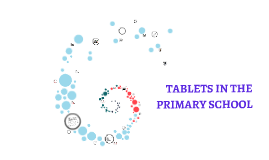 Copy of TABLETS IN THE PRIMARY SCHOOL