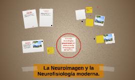 La Neuroimagen y la Neurofisiología moderna.