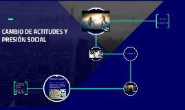 CAMBIO DE ACTITUDES Y PRESIÓN SOCIAL