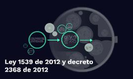 Ley 1539 de 2012 y decreto 2368 de 2012