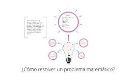 ¿Cómo resolver un problema matemático?