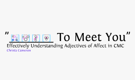 """____ To Meet You"": Effectively Understanding Adjectives of Affect in CMC"