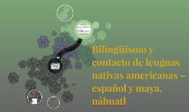 Bilingüismo y contacto de lenguas nativas americanas – españ