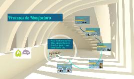 Copy of Procesos de Manufactura