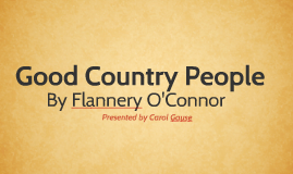 """nihilism in the book good country people by flannery oconnor The short story """"good country people"""" by flannery o'connor manley pointer is introduced as a good country nihilism in o'connor's good country people."""