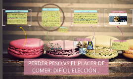 PERDER PESO VS EL PLACER DE COMER: DIFÍCIL ELECCIÓN...
