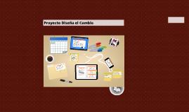Copy of Proyecto Diseña el Cambio