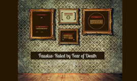 Faustus: Ruled by Fear of Death