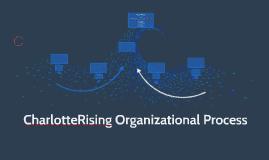CharlotteRising Organizational Process