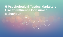 5 Psychological Tactics Marketers Use To Influence Consumer