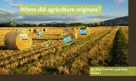 Where did agriculture originate?