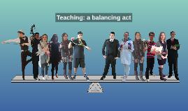 Copy of Teaching: a balancing act