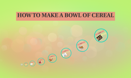 HOW TO MAKE A BOWL OF CEREAL