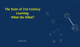 21st Century Learning:What the What?