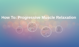 How To: Progressive Muscle Relaxation
