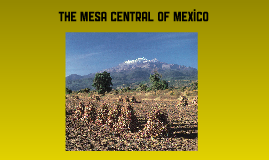 Copy of GEO3405 (The Mesa Central of Mexico)