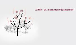 """""""Chile - das Bordeaux Südamerikas"""""""