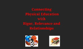 Connecting Physical Education with Rigor, Relevance and Rela