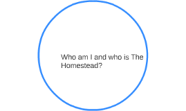 Who aWWho am I and who is The Homestead?