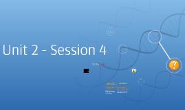 Unit 2 - Session 4