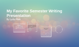 My Favorite Semester Writing Presentation