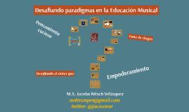 Copy of Desafiando paradigmas en la educación musical