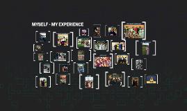 Myself - My Experience