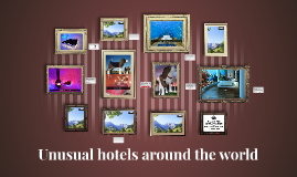 Unusual hotels around the world