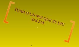 Copy of TDAH O UN NOI QUE ES DIU SALEM...
