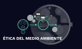 ÉTICA DEL MEDIO AMBIENTE