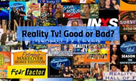 Reality Tv! Good or Bad?