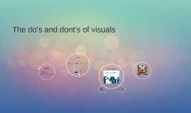 The do's and dont's of visuals