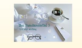 Copy of The Fundamental 5 - Critical Writing