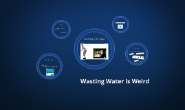 Wasting Water is Weird