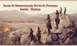 Teoria da Determinação Social do Processo Saúde - Doença