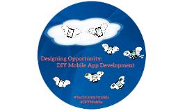 Designing Opportunity: #DIYMobile App & Media Making