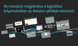 Az innováció megjelenése a logisztikai folyamatokban az Amaz