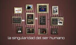 la singularidad del ser humano
