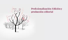 Profesionalización: Edición y producción editorial