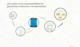 ¿De quién es la responsabilidad de garantizar el derecho a la educación?