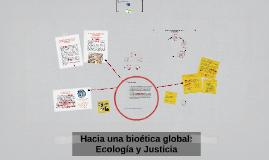 Hacia una bioética global: Ecología y Justicia