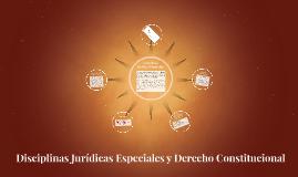Disciplinas Jurídicas especiales y Derecho Constitucional